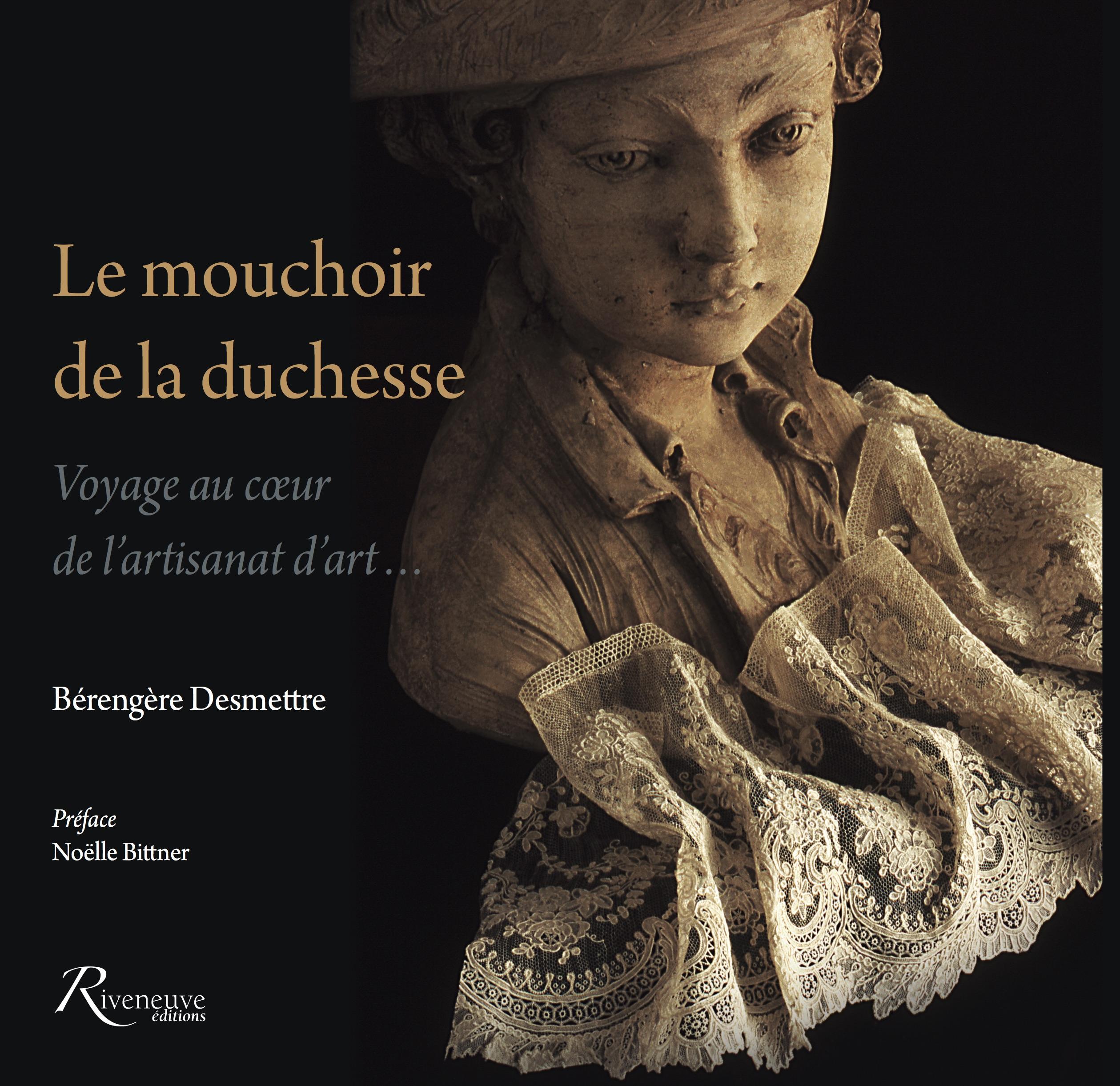 Le mouchoir de la duchesse  Voyage au cœur  de l'artisanat d'art…