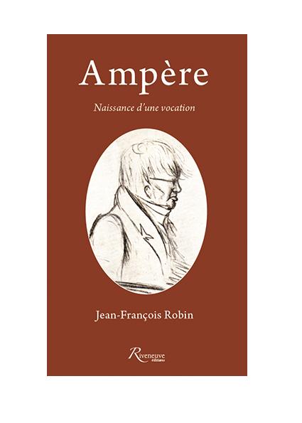 Ampère – Naissance d'une vocation / Jean-François Robin