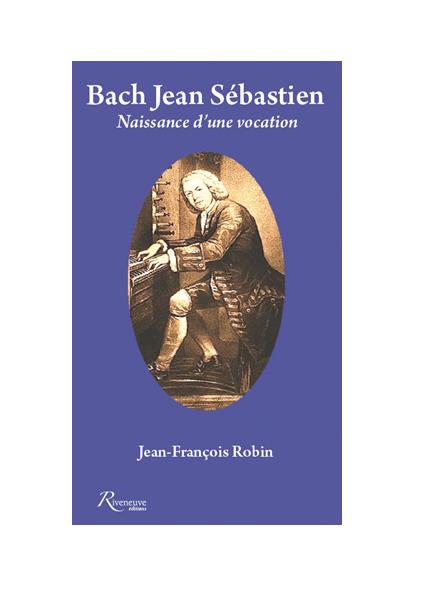 Bach Jean-Sébastien. Naissance d'une vocation