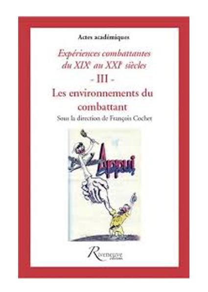 Expériences combattantes – Du XIXe au XXIe siècles –  III – Les environnements du combattant