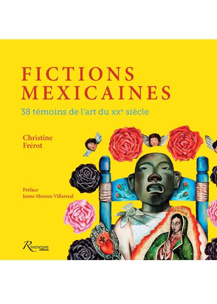 Fictions mexicaines 38 témoins de l'art du XXe siècle