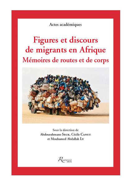 Figures et discours de migrants en Afrique. Mémoires de routes et de corps