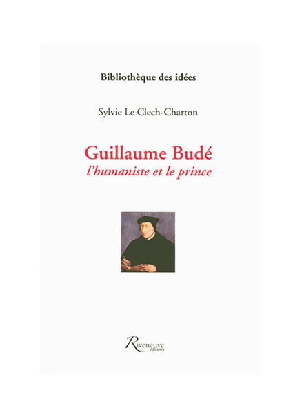 Guillaume Bude, l'humaniste et le prince