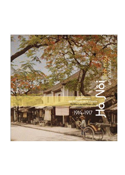 Hanoi. Autochromes des archives de la planète. 1914-1917