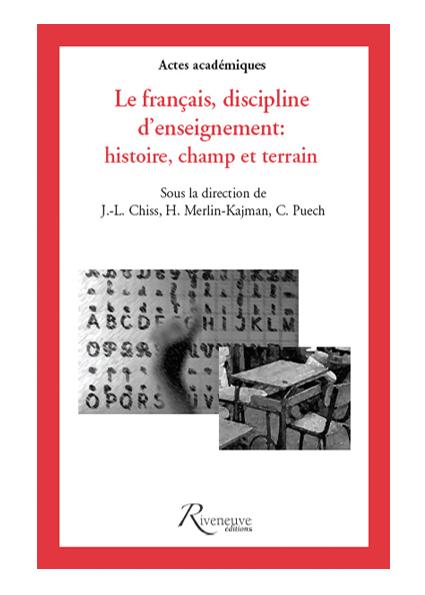 Le français, discipline d'enseignement : histoire, champs, terrain