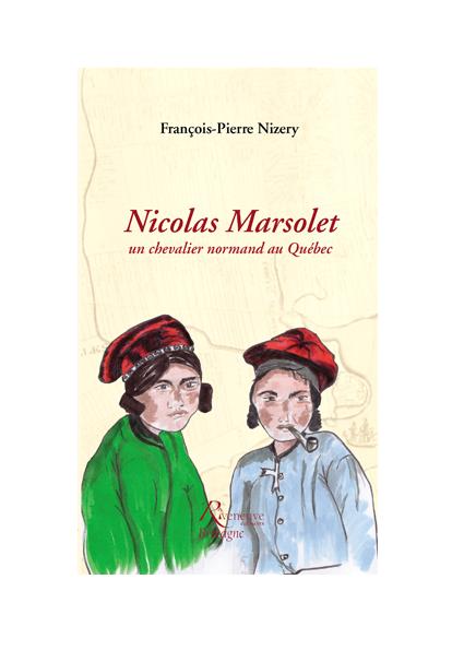 Nicolas Marsolet un chevalier normand au Québec
