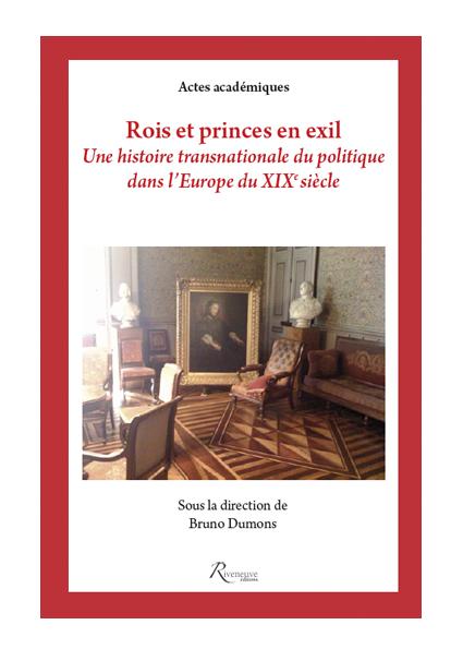 Rois et princes en exil. Une histoire transnationale du politique dans l'Europe du XIXe siècle