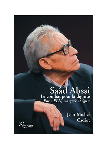 Saâd Abssi Le combat pour la dignité Entre FLN, mosquée et église
