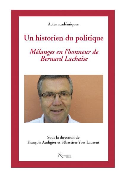 Un historien du politique. Mélanges en l'honneur de Bernard Lachaise