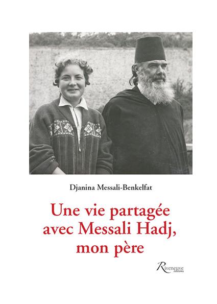 Une vie partagée avec Messali Hadj, mon père