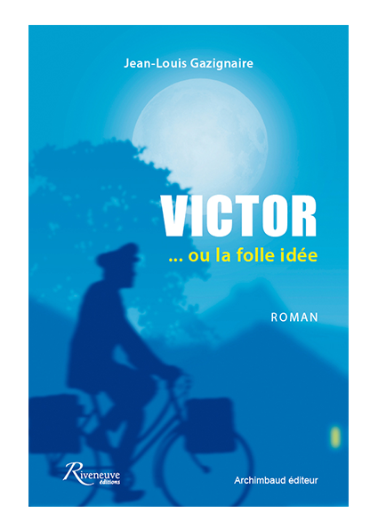 Présentation Victor ou la folle idée / Jean-Louis Gazignaire