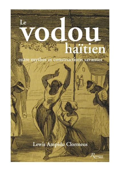 Le vodou haïtien. Entre mythes et constructions savantes