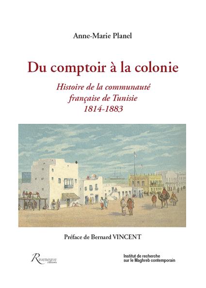 Du comptoir à la colonie. Histoire de la communauté française en Tunisie, 1814-1883