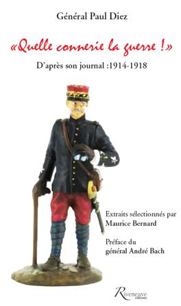 """""""Quelle connerie la guerre!"""" Journal du général Paul Diez. 1914-1918"""
