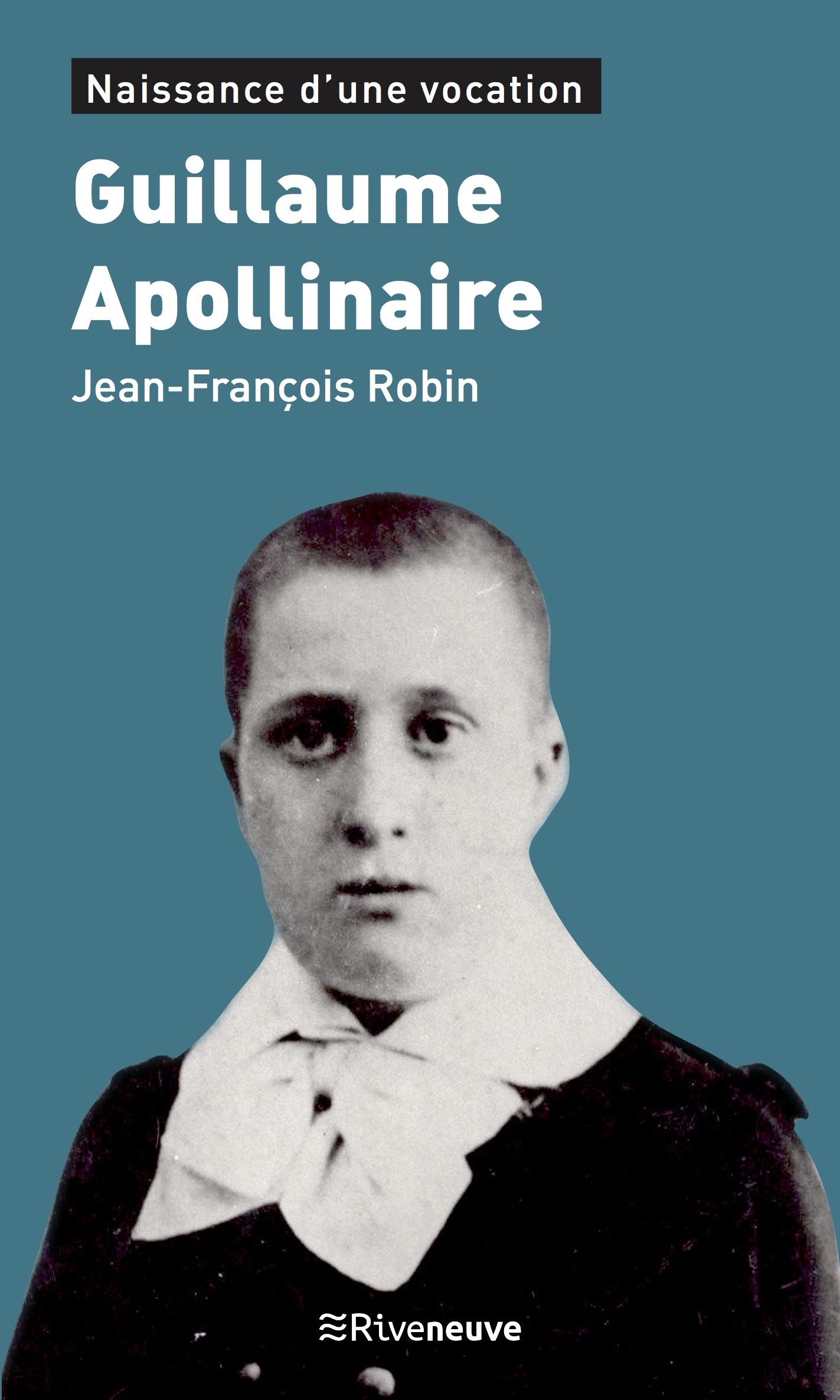 Guillaume Apollinaire. Naissance d'une vocation