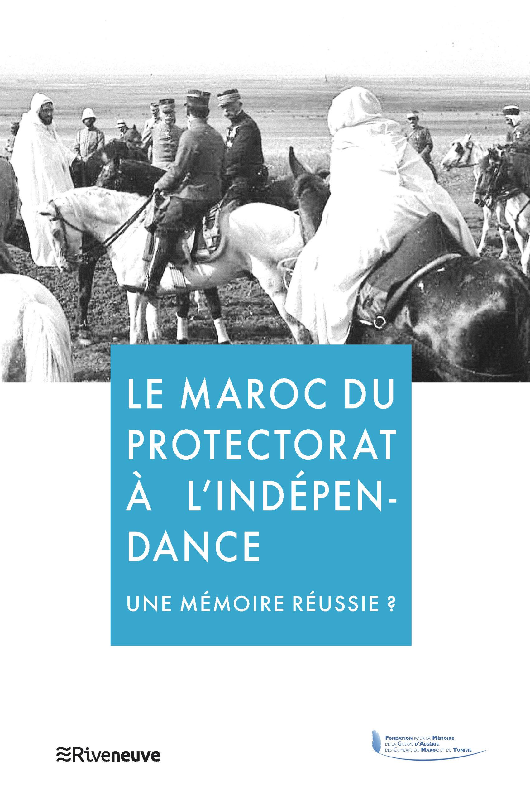 Le Maroc du Protectorat  à l'Indépendance.  Une mémoire réussie ?
