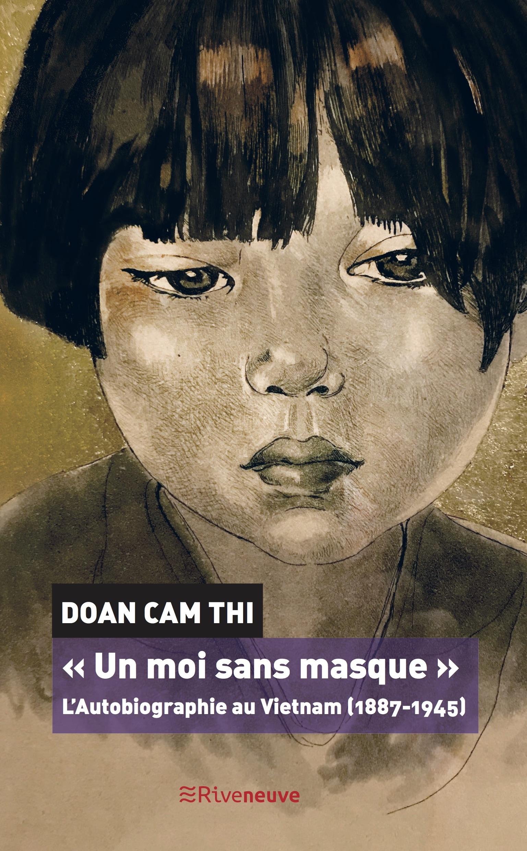 «Un moi sans masque». L'Autobiographie au Vietnam (1887-1945)