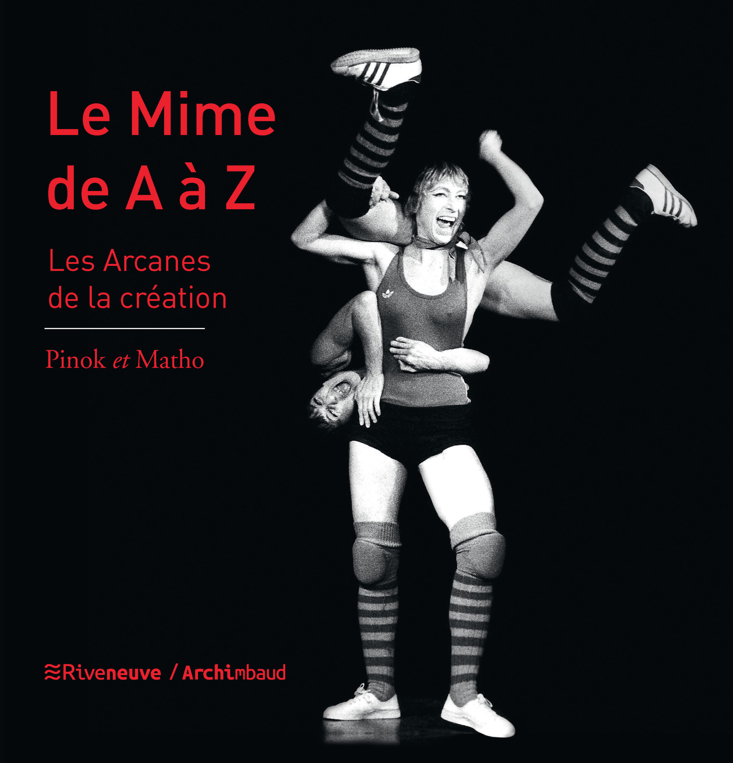 Le mime de A à Z, les arcanes de la création