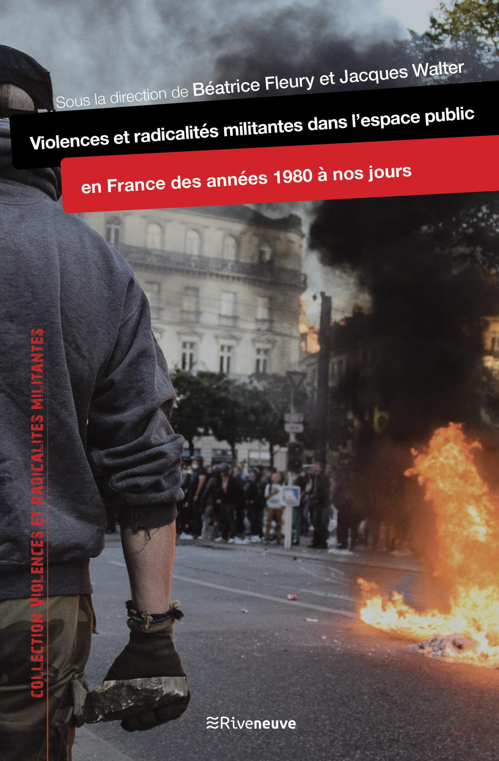 Violences et radicalités militantes dans l'espace public en France, des années 1980 à nos jours