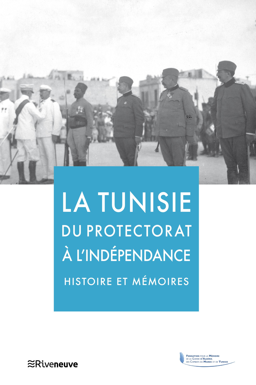 La Tunisie du protectorat à l'indépendance, histoire et mémoires