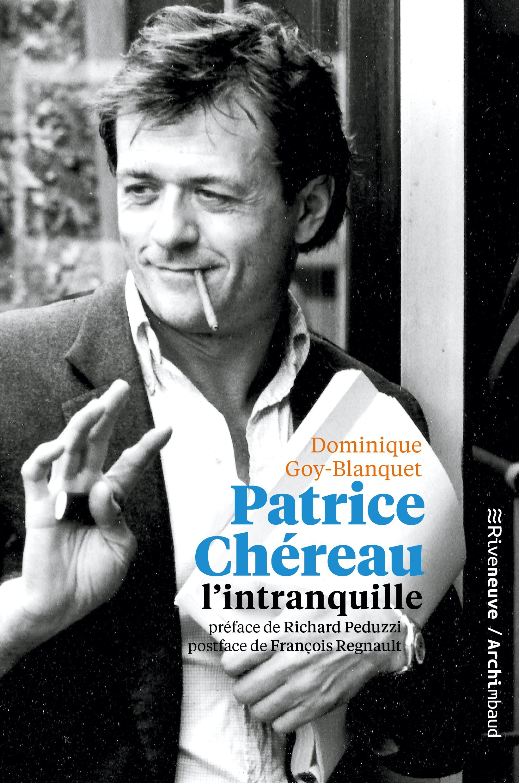 Patrice Chéreau, l'intranquille