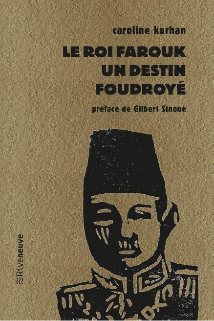 Le roi Farouk. Un destin foudroyé