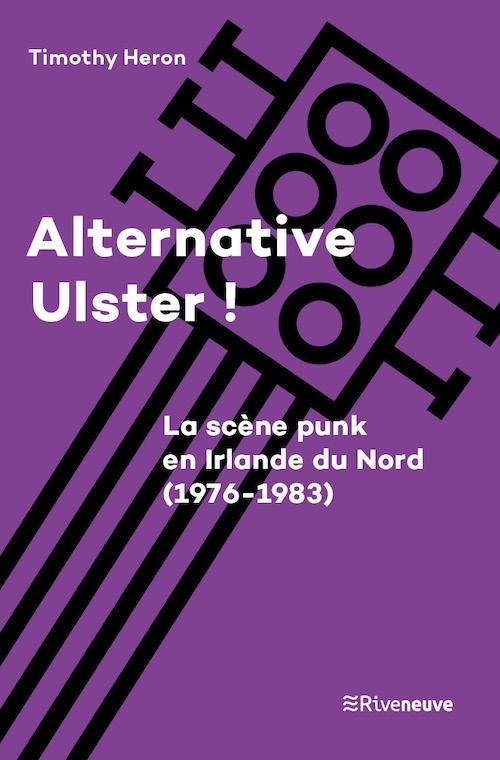 Alternative Ulster ! La scène punk en Irlande du Nord (1976-1983)